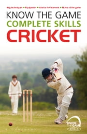 Know the Game: Complete skills: Cricket ebook by Luke Sellers