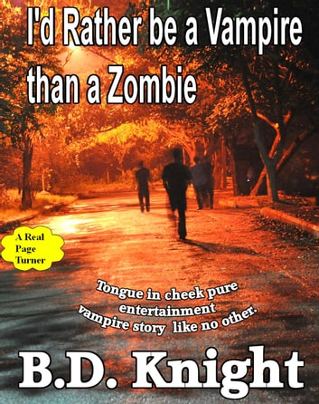 I'd Rather be a Vampire Than a Zombie ebook by B.D. Knight