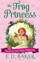 The Frog Princess ebook by E. D. Baker