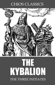 The Kybalion ebook by The Three Initiates