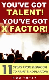 You've Got Talent! You've Got X Factor! ebook by R Tutty
