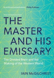 The Master and His Emissary - The Divided Brain and the Making of the Western World ebook by Iain McGilchrist