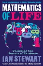 Mathematics Of Life - Unlocking the Secrets of Existence ebook by Professor Ian Stewart