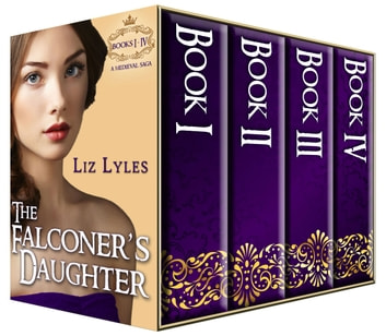 The Falconer's Daughter - A Medieval Saga: Books I - IV ebook by Liz Lyles