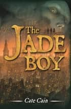 The Jade Boy ebook by Cate Cain