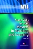 Study Skills for your Masters in Teaching and Learning ebook by Karen Castle