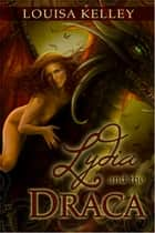 Lydia And The Draca ebook by Louisa Kelley