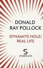 Dynamite Hole / Real Life (Storycuts) ebook by Donald Ray Pollock