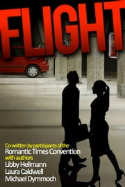 Flight ebook by Libby Fischer Hellmann,Laura Caldwell,Michael Dymmoch