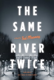 The Same River Twice ebook by Ted Mooney