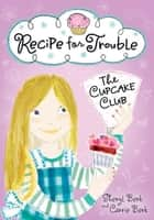 Recipe for Trouble - The Cupcake Club ebook by Sheryl Berk, Carrie Berk