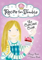 Recipe for Trouble - The Cupcake Club ebook by Sheryl Berk,Carrie Berk
