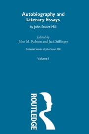 Collected Works of John Stuart Mill - I. Autobiography and Literary Essays ebook by John M. Robson