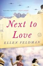 Next to Love ebook by Ellen Feldman