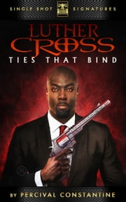 Luther Cross, Volume 2: The Ties That Bind ebook by Percival Constantine