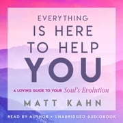 Everything Is Here to Help You - A Loving Guide to Your Soul's Evolution audiobook by Matt Kahn