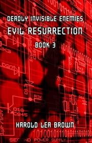 Deadly Invisible Enemies: Evil Resurrection - Deadly Invisible Enemies, #3 ebook by Harold Lea Brown