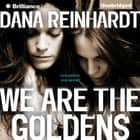 We Are the Goldens audiobook by Dana Reinhardt
