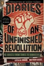 Diaries of an Unfinished Revolution ebook by Robin Moger,Georgina Collins,Matthew Cassel,Layla Al-Zubaidi,Samar Yazbek