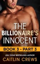 The Billionaire's Innocent - Part 3 (Mills & Boon M&B) (The Forbidden Series, Book 3) ebook by Caitlin Crews