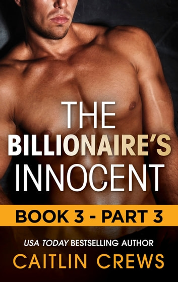 The Billionaire's Innocent - Part 3 (Mills & Boon M&B) (The Forbidden Series, Book 3) ekitaplar by Caitlin Crews