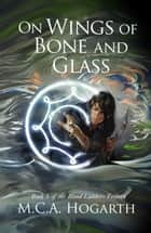 On Wings of Bone and Glass - Blood Ladders, #3 eBook by M.C.A. Hogarth