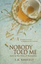 Nobody Told Me ebook by S.R. Karfelt