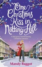 One Christmas Kiss in Notting Hill - A feel-good, heartwarming Christmas romance eBook by Mandy Baggot