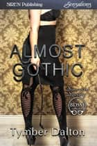 Almost Gothic ebook by Tymber Dalton
