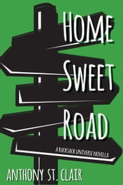 Home Sweet Road - A Rucksack Universe Novella ebook by Anthony St. Clair