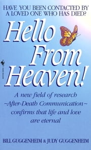 Hello from Heaven - A New Field of Research-After-Death Communication Confirms That Life and Love Are Eternal ebook by Bill Guggenheim, Judy Guggenheim