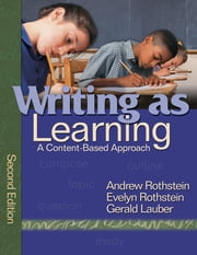Writing as Learning - A Content-Based Approach ebook by Andrew S. Rothstein,Evelyn B. Rothstein,Gerald Lauber