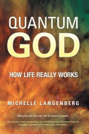 Quantum God - How Life Really Works ebook by Michelle Langenberg