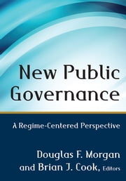 New Public Governance - A Regime-Centered Perspective ebook by Douglas Morgan,Brian Cook