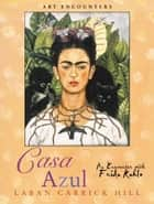 Casa Azul - An Encounter with Frida Kahlo ebook by Laban Carrick Hill