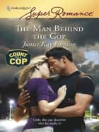 The Man Behind the Cop ebook by Janice Kay Johnson