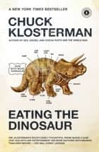 Eating the Dinosaur ebook by Chuck Klosterman