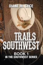Trails Southwest - Book 1 in the Southwest Series ebook by Diane M. Cece
