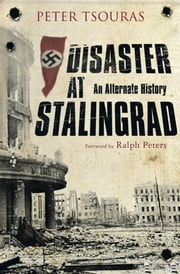 Disaster at Stalingrad - An Alternate History ebook by Peter  Tsouras