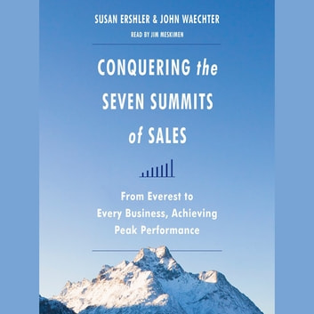 Conquering the Seven Summits of Sales - From Everest to Every Business, Achieving Peak Performance audiobook by Susan Ershler,John Waechter