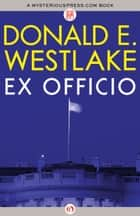 Ex Officio ebook by Donald E Westlake