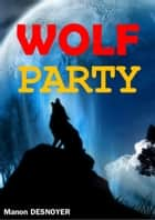 Wolf Party ebook by Manon DESNOYER
