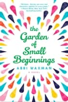 The Garden of Small Beginnings ebook by Abbi Waxman