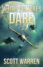 Where Vultures Dare - Union Earth Privateers, #3 ebook by