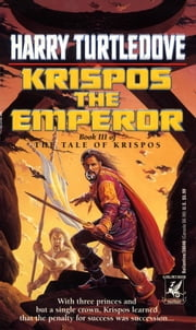 Krispos the Emperor (The Tale of Krispos, Book Three) ebook by Harry Turtledove