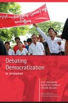 Debating Democratization in Myanmar ebook by Nick Cheesman, Nicholas Farrelly, Trevor Wilson