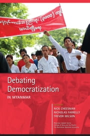 Debating Democratization in Myanmar ebook by Nick Cheesman,Nicholas Farrelly,Trevor Wilson