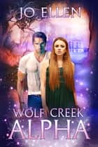 Wolf Creek Alpha ebook by Jo Ellen