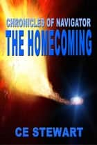 Chronicles of Navigator: The Homecoming ebook by CE Stewart