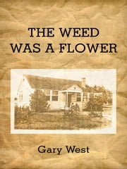THE WEED WAS A FLOWER ebook by Gary West